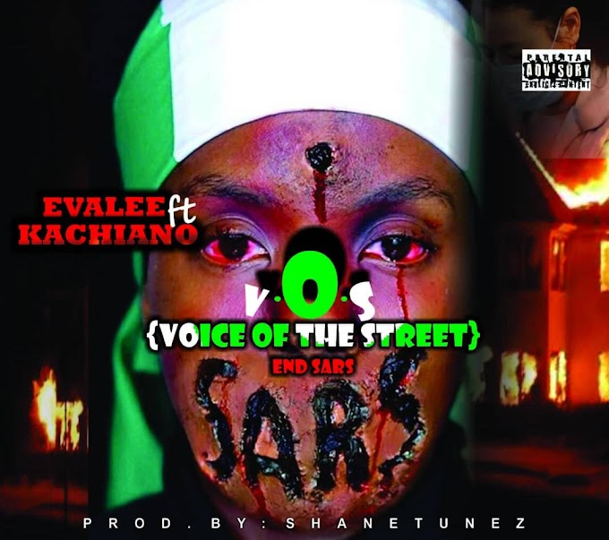 [Music] Evalee ft Kachiano - VOS (End SARS)