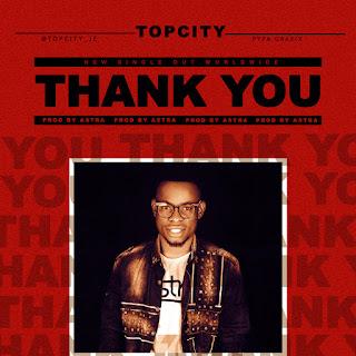 MUSIC: TopCity JE - Thank You | @topcity_je