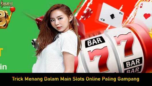 Trick Menang Dalam Main Slots Online Paling Gampang