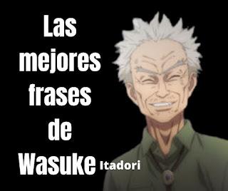 Las mejores Frases De Wasuke Itadori