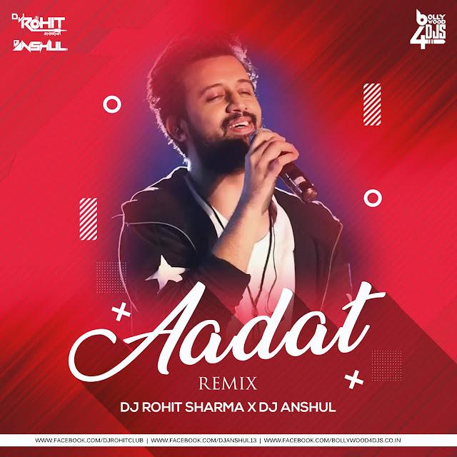 Aadat - Atif Aslam (Remix) Dj Rohit Sharma X Dj Anshul