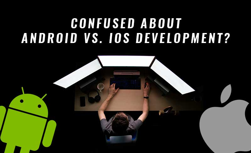 Confused About Android vs. iOS Development