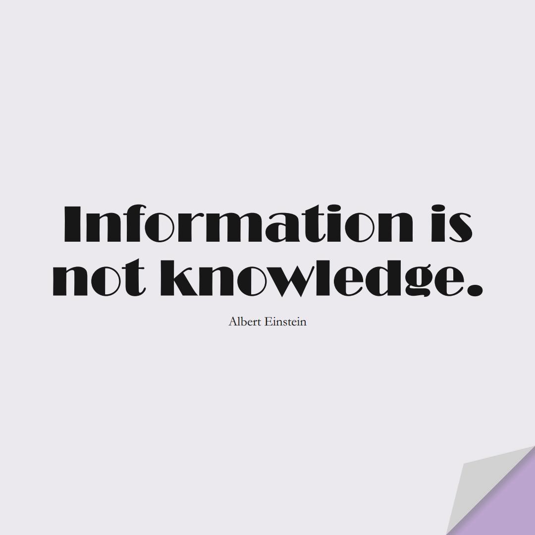 Information is not knowledge. (Albert Einstein);  #KnowledgeQuotes
