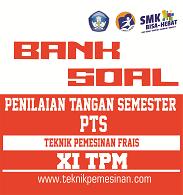 Soal dan Pembahasan Penilaian Tengah Semester (PTS)/UTS Teknik Pemesinan Frais Kelas XI