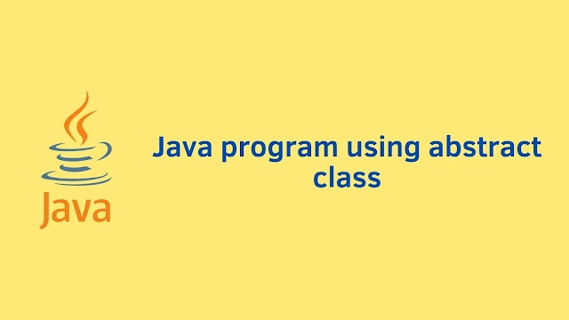 Java program using abstract class