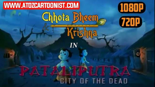 CHHOTA BHEEM & KRISHNA IN PATLIPUTRA - CITY OF THE DEAD FULL MOVIE IN HINDI DOWNLOAD (720P & 1080P)