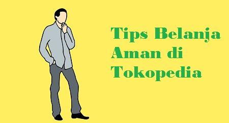 Tips Berbelanja Aman dan Nyaman di Tokopedia