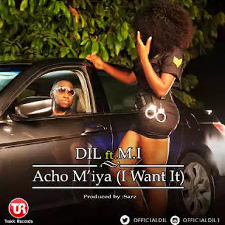 "VIDEO: DIL – ""Acho M'iya – (I Want it)"" – M.I"