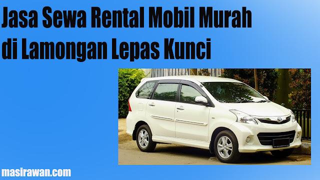 Jasa Sewa Rental Mobil Murah di Lamongan Lepas Kunci 2019