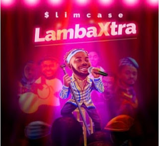 MUSIC: Slimcase – Lamba Xtra Mp3 Free Download