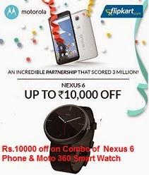 Buy Google Nexus 6 Phone along with Moto 360 Smart Watch and get Extra Rs.10000 off OR Buy Google Nexus 6 under Exchange & get upto Rs.10000 Off