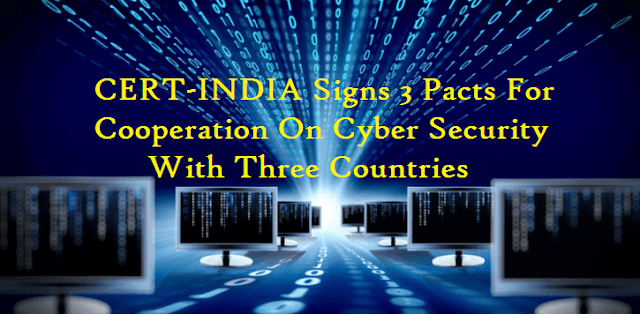 CERT-INDIA Signs 3 Pacts For Cooperation On Cyber Security With Three Countries