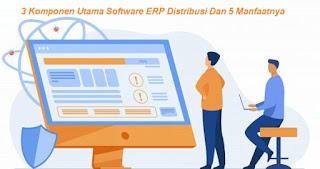 3 Komponen Utama Software ERP Distribusi Dan 5 Manfaatnya