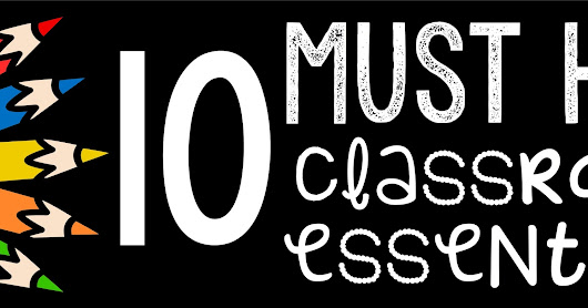 10 Must Have Classroom Essentials- Part 1