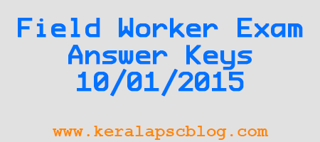 Kerala PSC Field Worker Exam 10-01-2015 Answer Keys