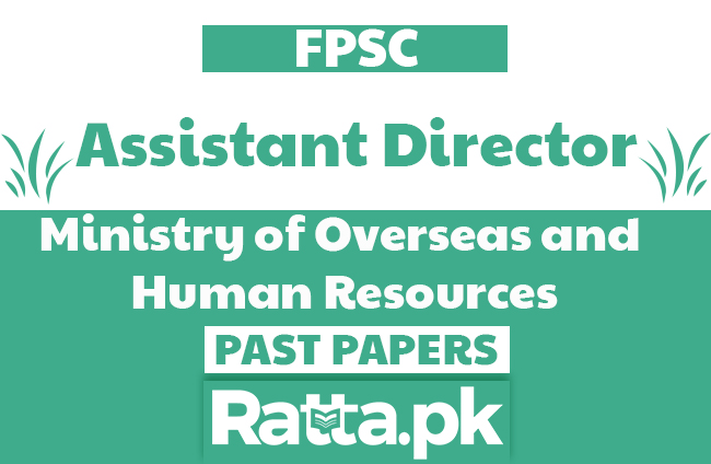 FPSC Assistant Director in Ministry of Overseas and Human Resources Past Papers solved pdf