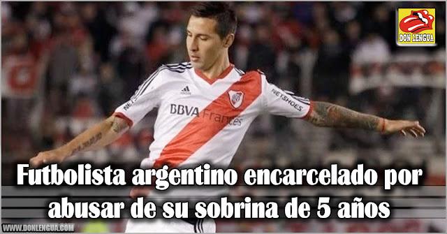 Futbolista argentino encarcelado por abusar de su sobrina de 5 años