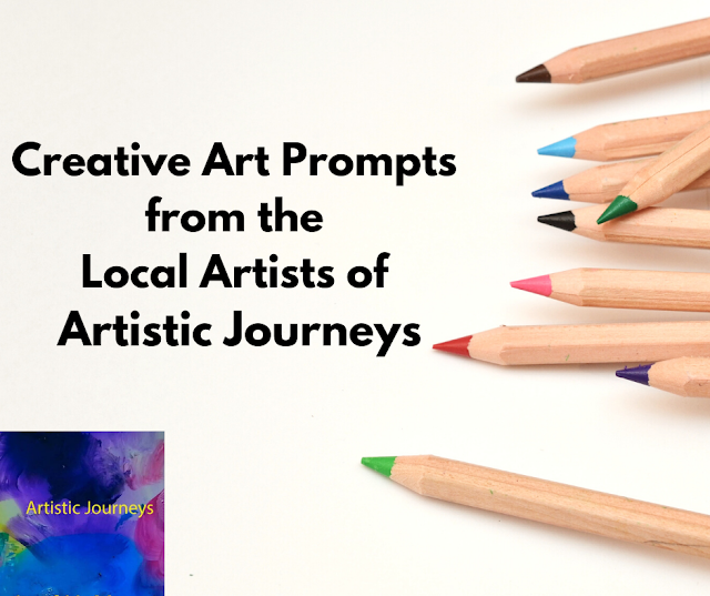 Creative Art Prompts from the Local Artists of Artistic Journeys