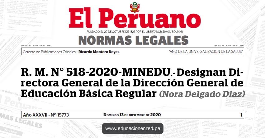 R. M. N° 518-2020-MINEDU.- Designan Directora General de la Dirección General de Educación Básica Regular (Nora Delgado Diaz)