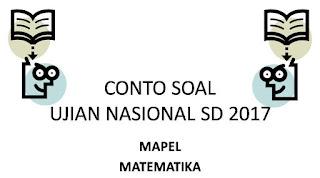 CONTOH SOAL UJIAN NASIONAL SD 2017 BAGIAN 2