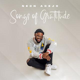 DOWNLOAD EP: Neon Adejo - Songs Of Gratitude