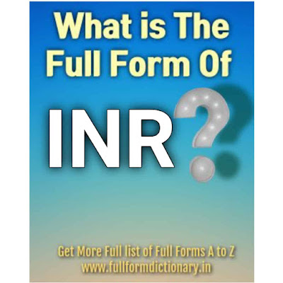 What is the  Full form of INR | Indian Rupee full form of inr, full form of inri, full form of inr in medical, what is full form of inr, full form of pt inr, full form of inr in banking, full form of inr in bank, fullformdictionary, fullformdirectory