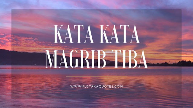 Kata Kata Magrib Tiba