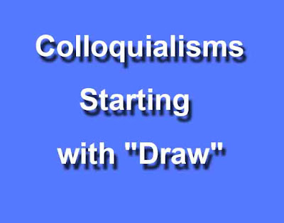 "Colloquialisms Starting with ""Draw"""