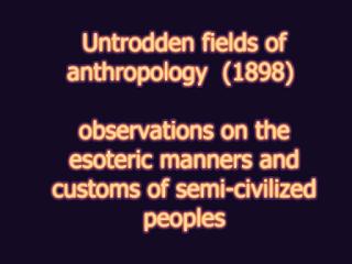 Untrodden fields of anthropology