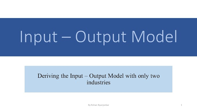 Input - Output Model: Basic Introduction and Derivation