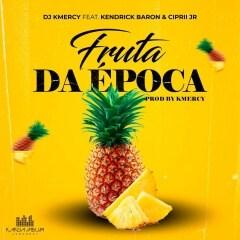 DJ Kmercy - Fruta da Época (feat. Kendrick Baron & Ciprii Jr)