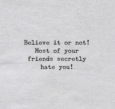 BELIEVE IT OR NOT! MOST OF YOUR FRIENDS SECRETLY HATE YOU!