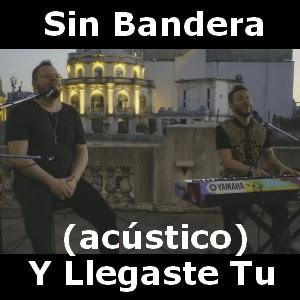 Sin Bandera - Y Llegaste Tu (acustico)