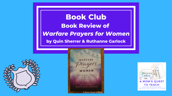 Text: Book Club: Book Review of Warfare Prayers for Women by Quin Sherrer & Ruthanne Garlock; logo of A Mom's Quest to Teach; shield clipart; book cover of Warfare Prayers for Women