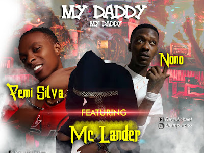 FAST DOWNLOAD: Mc Lander ft Nono x Femi Sliver - My Daddy My Daddy
