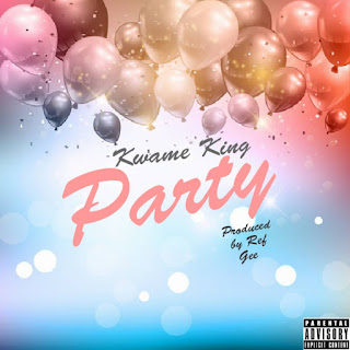Kwame King - Party (Prod. by Ref Gee)