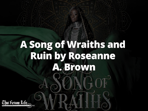 A Song of Wraiths and Ruin book by Roseanne A. Brown fantasy ya