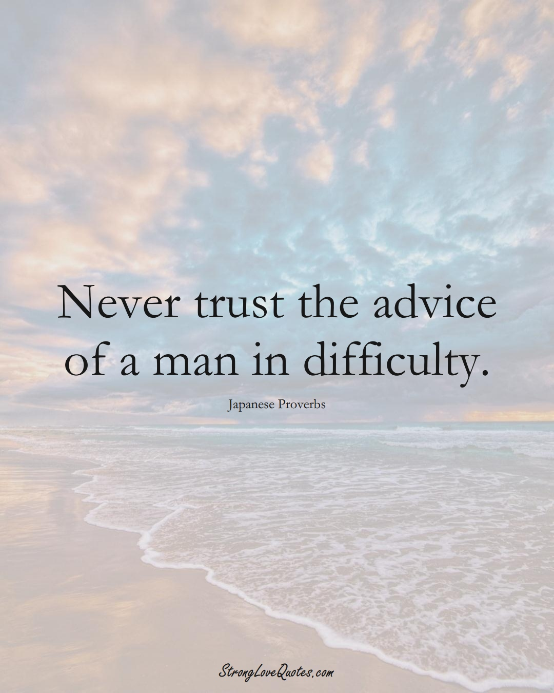 Never trust the advice of a man in difficulty. (Japanese Sayings);  #AsianSayings