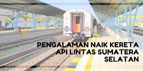 Pengalaman Naik Kereta Api Lintas Sumatera Selatan | Tips Naik Kereta Api Bengkulu Palembang