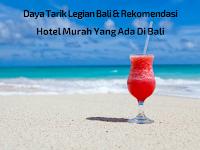 Daya Tarik Legian Bali & Rekomendasi Hotel Murah Yang Ada Di Bali
