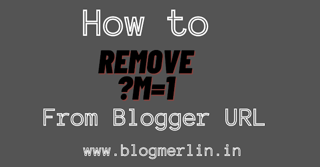 How to remove ?m=1 from the Blogger URL