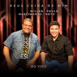 Baixar Música Gospel Deus Cuida de Mim (Ao Vivo) - Wilian Nascimento E Paulo Neto Mp3