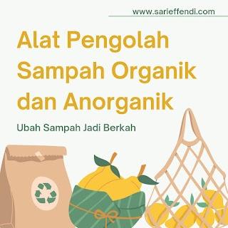 Alat Pengolah Sampah Organik dan Anorganik , Ubah Sampah Jadi Berkah
