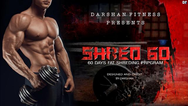 SHRED 60 Fat Loss Fitness Program By DARSHAN