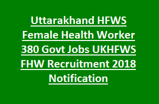 Uttarakhand HFWS Female Health Worker 380 Govt Jobs UKHFWS FHW Recruitment 2018 Notification