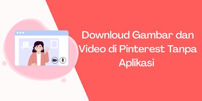 Cara Downloud Gambar dan Video di Pinterest Tanpa Aplikasi