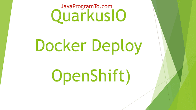 Guide to QuarkusIO (Native Image + Docker Deploy OpenShift)