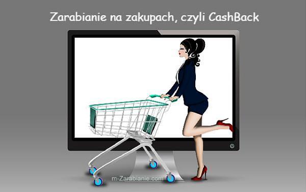 Zarabianie w Internecie na zakupach, czyli CashBack.