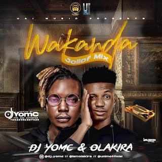 [Mixtape] DJ Yomc Ft  Olakira – Wakanda Jollof