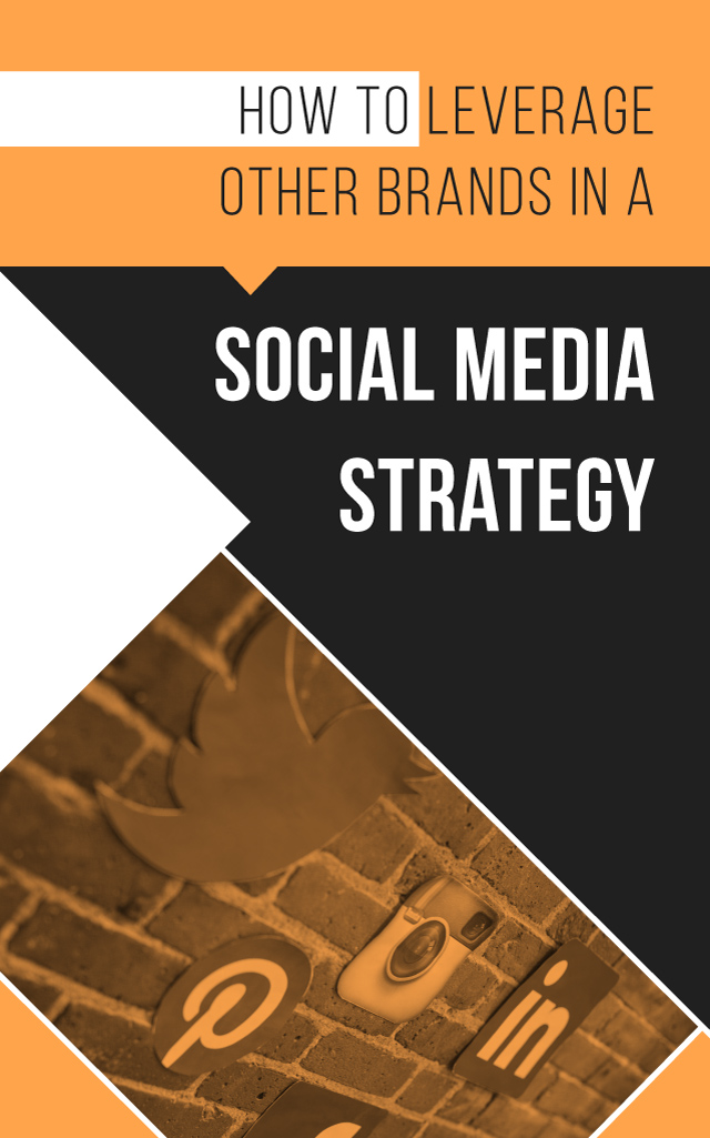 How to Leverage Other Brands in a Social Media Marketing Strategy